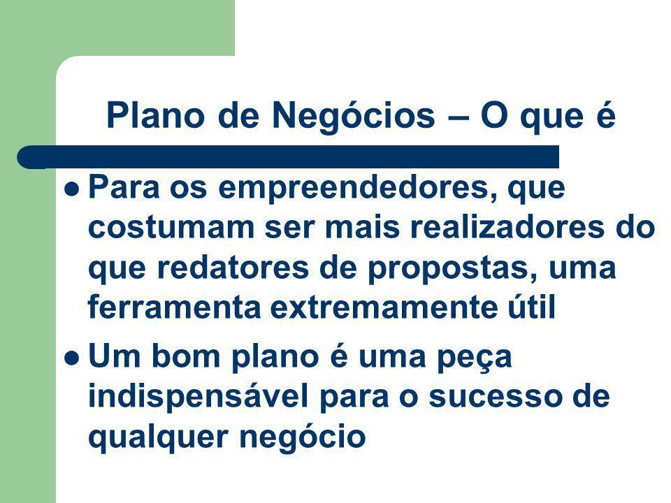 Plano de Negócios – A quem se destina Cuidados importantes ao redigir um Plano de Negócio (cont.) É importante fazer com que o PN chegue ao grupo certo e, melhor ainda, à pessoa certa