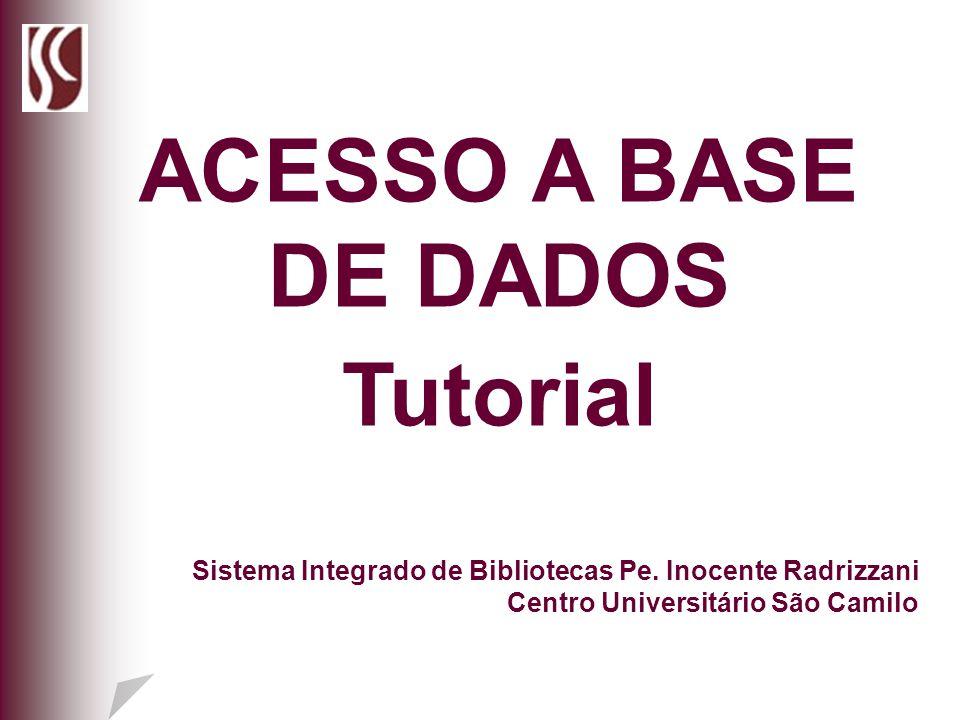 ACESSO A BASE DE DADOS Tutorial Sistema Integrado de Bibliotecas Pe. Inocente Radrizzani Centro Universitário São Camilo