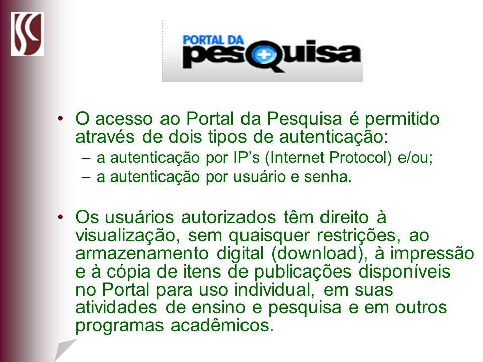 O acesso ao Portal da Pesquisa é permitido através de dois tipos de autenticação: –a autenticação por IPs (Internet Protocol) e/ou; –a autenticação po