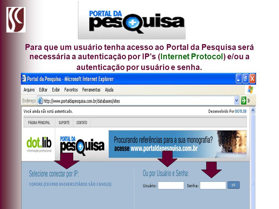 Para que um usuário tenha acesso ao Portal da Pesquisa será necessária a autenticação por IPs (Internet Protocol) e/ou a autenticação por usuário e se