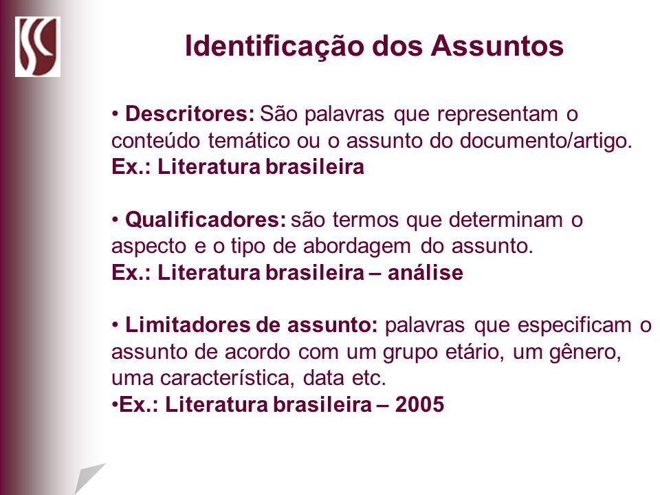 Descritores: São palavras que representam o conteúdo temático ou o assunto do documento/artigo. Ex.: Literatura brasileira Qualificadores: são termos