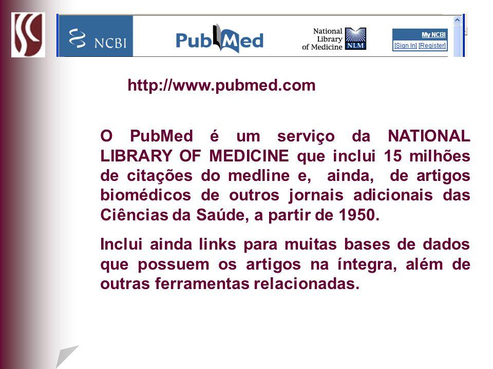 O PubMed é um serviço da NATIONAL LIBRARY OF MEDICINE que inclui 15 milhões de citações do medline e, ainda, de artigos biomédicos de outros jornais a