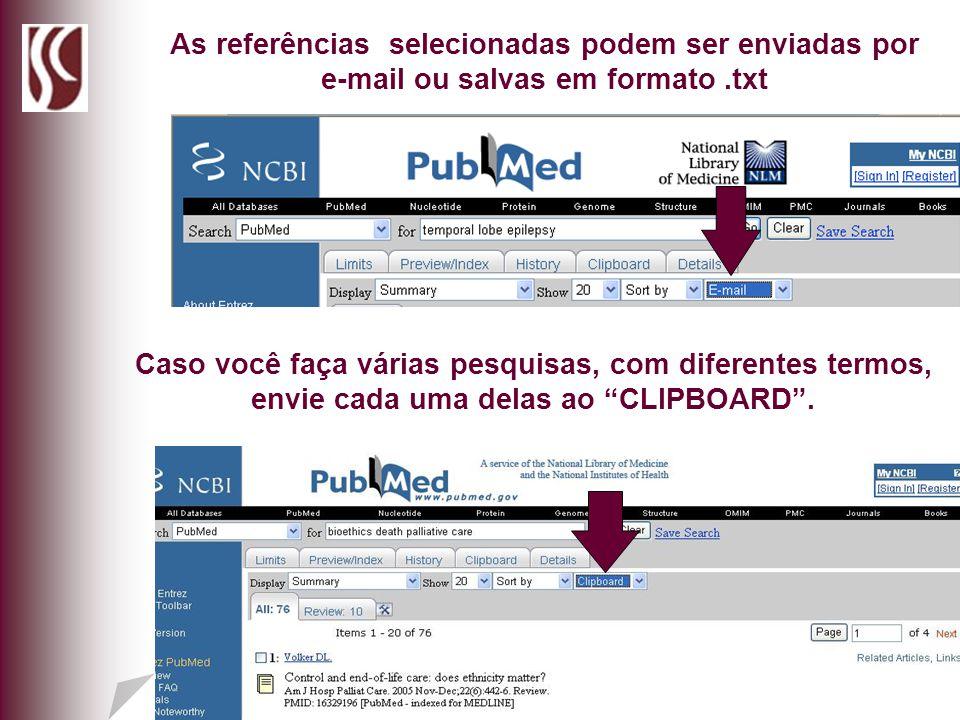 As referências selecionadas podem ser enviadas por e-mail ou salvas em formato.txt Caso você faça várias pesquisas, com diferentes termos, envie cada
