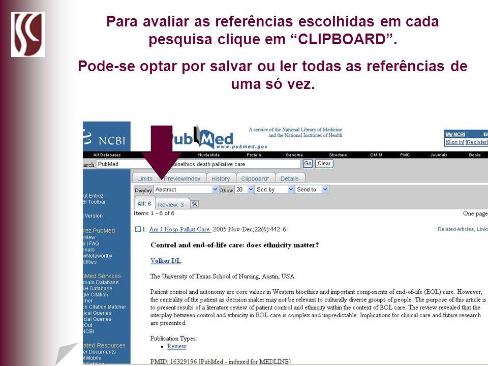 Para avaliar as referências escolhidas em cada pesquisa clique em CLIPBOARD. Pode-se optar por salvar ou ler todas as referências de uma só vez.