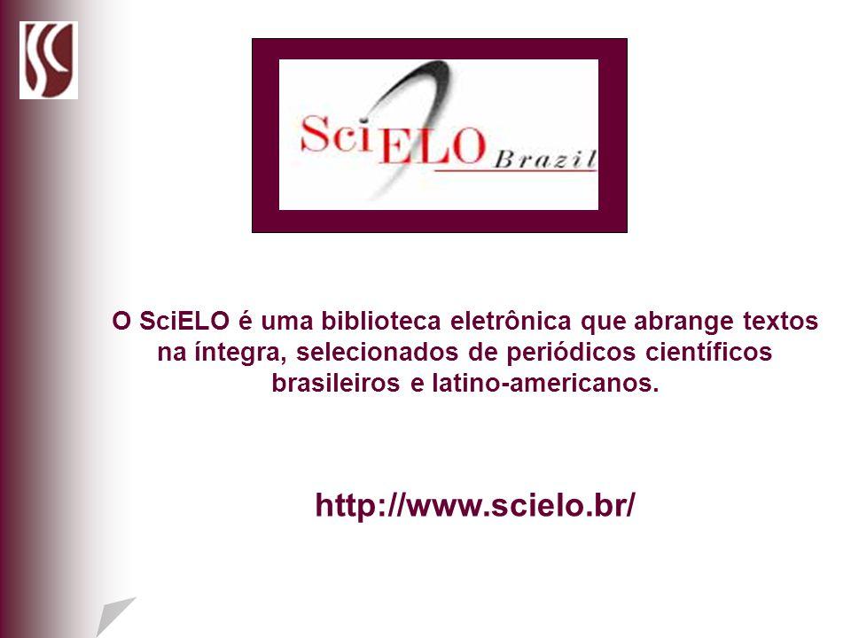 O SciELO é uma biblioteca eletrônica que abrange textos na íntegra, selecionados de periódicos científicos brasileiros e latino-americanos. http://www