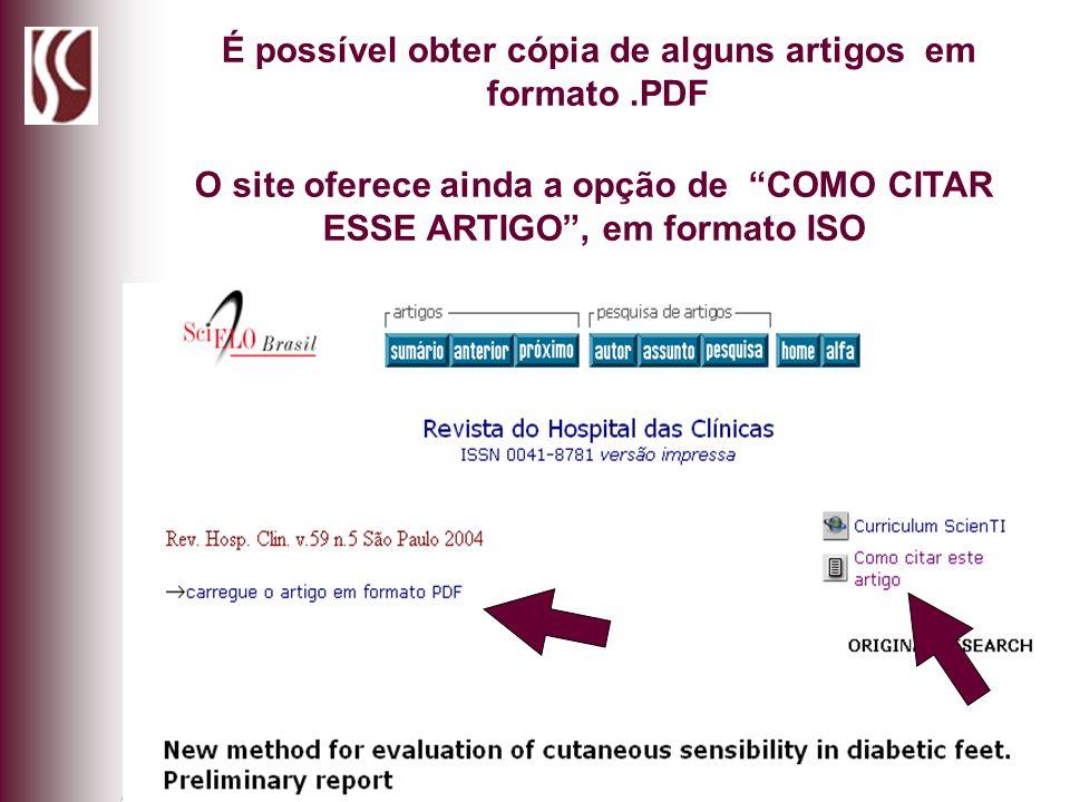 É possível obter cópia de alguns artigos em formato.PDF O site oferece ainda a opção de COMO CITAR ESSE ARTIGO, em formato ISO