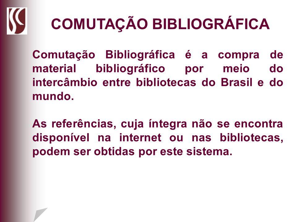 COMUTAÇÃO BIBLIOGRÁFICA Comutação Bibliográfica é a compra de material bibliográfico por meio do intercâmbio entre bibliotecas do Brasil e do mundo. A