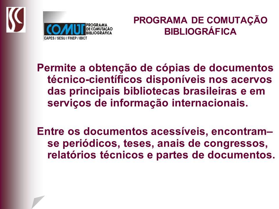 PROGRAMA DE COMUTAÇÃO BIBLIOGRÁFICA Permite a obtenção de cópias de documentos técnico-científicos disponíveis nos acervos das principais bibliotecas