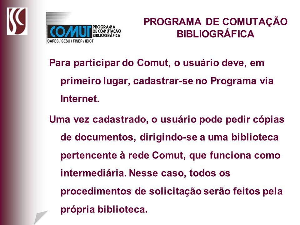 PROGRAMA DE COMUTAÇÃO BIBLIOGRÁFICA Para participar do Comut, o usuário deve, em primeiro lugar, cadastrar-se no Programa via Internet. Uma vez cadast