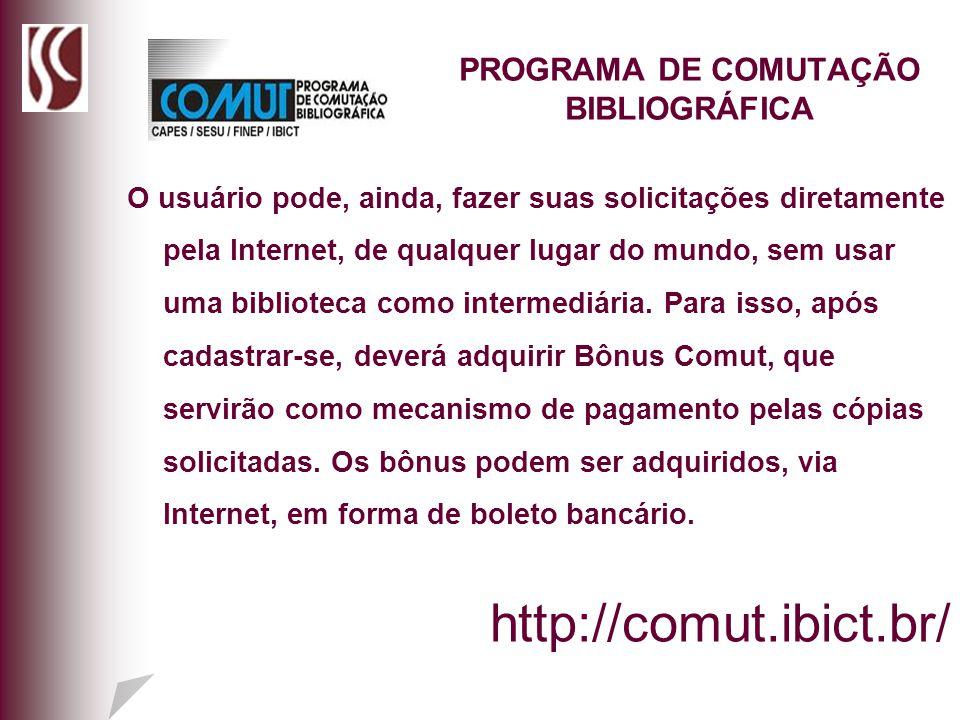 PROGRAMA DE COMUTAÇÃO BIBLIOGRÁFICA O usuário pode, ainda, fazer suas solicitações diretamente pela Internet, de qualquer lugar do mundo, sem usar uma