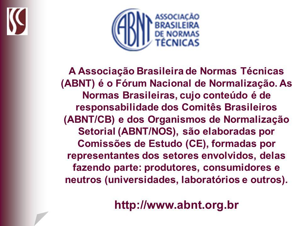 A Associação Brasileira de Normas Técnicas (ABNT) é o Fórum Nacional de Normalização. As Normas Brasileiras, cujo conteúdo é de responsabilidade dos C