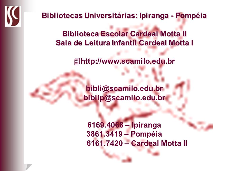 Bibliotecas Universitárias: Ipiranga - Pompéia Biblioteca Escolar Cardeal Motta II Sala de Leitura Infantil Cardeal Motta I http://www.scamilo.edu.br