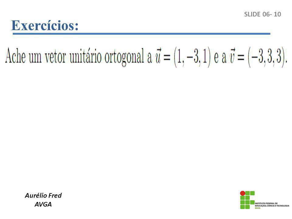 Exercícios: Aurélio Fred AVGA SLIDE 06- 10