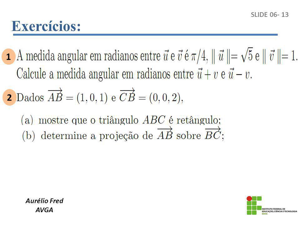 Exercícios: Aurélio Fred AVGA SLIDE 06- 13 1 2