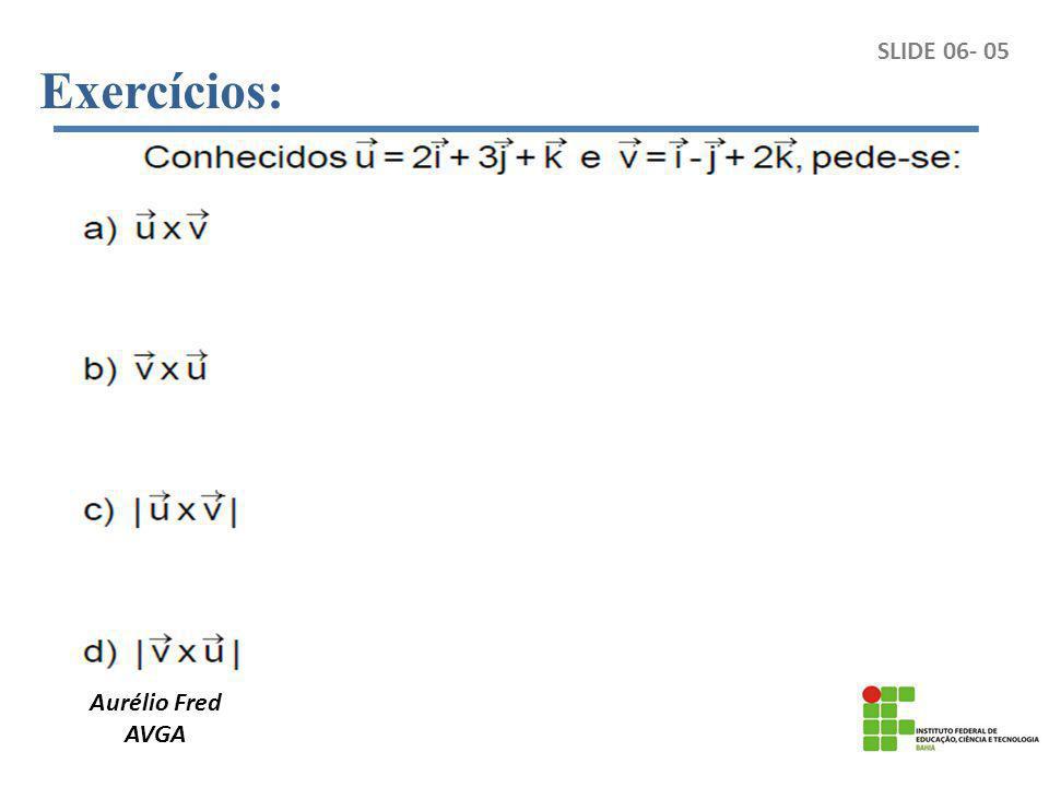 Exercícios: Aurélio Fred AVGA SLIDE 06- 05