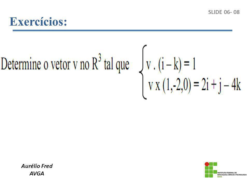 Exercícios: Aurélio Fred AVGA SLIDE 06- 08