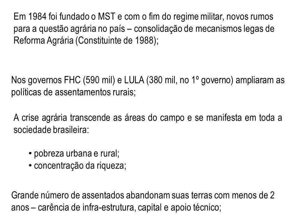 Em 1984 foi fundado o MST e com o fim do regime militar, novos rumos para a questão agrária no país – consolidação de mecanismos legas de Reforma Agrá
