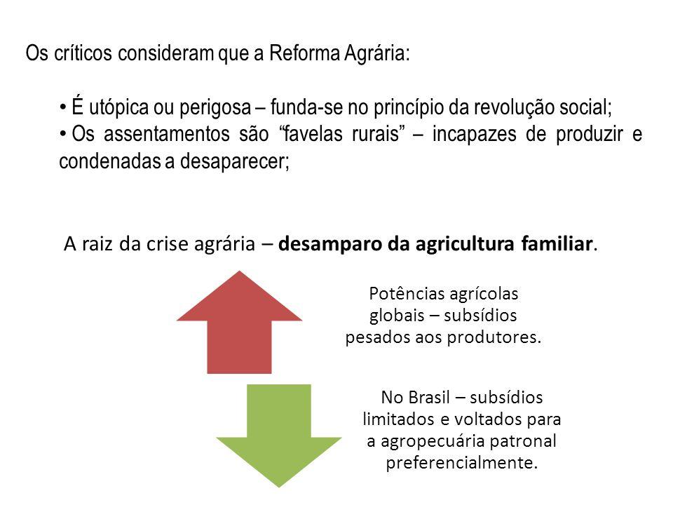 Os críticos consideram que a Reforma Agrária: É utópica ou perigosa – funda-se no princípio da revolução social; Os assentamentos são favelas rurais –