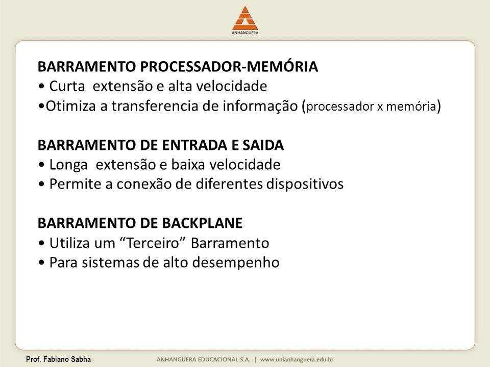Prof. Fabiano Sabha BARRAMENTO PROCESSADOR-MEMÓRIA Curta extensão e alta velocidade Otimiza a transferencia de informação ( processador x memória ) BA