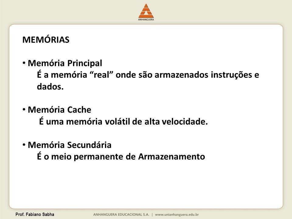 Prof. Fabiano Sabha MEMÓRIAS Memória Principal É a memória real onde são armazenados instruções e dados. Memória Cache É uma memória volátil de alta v