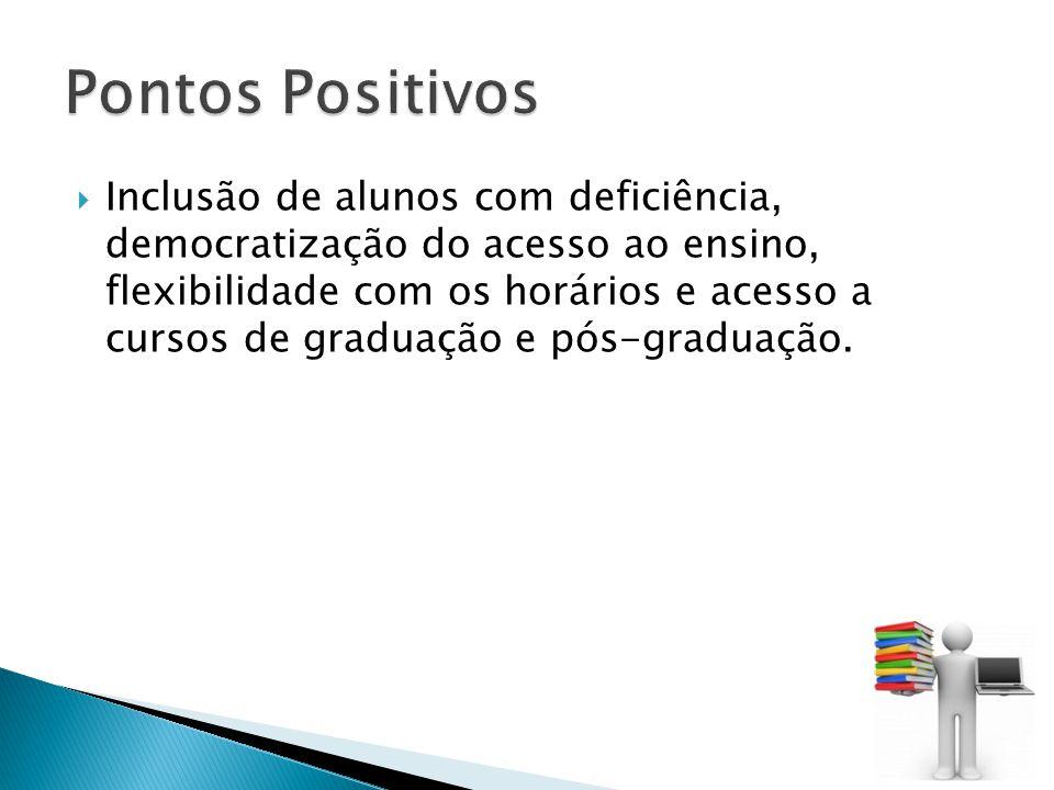 Inclusão de alunos com deficiência, democratização do acesso ao ensino, flexibilidade com os horários e acesso a cursos de graduação e pós-graduação.