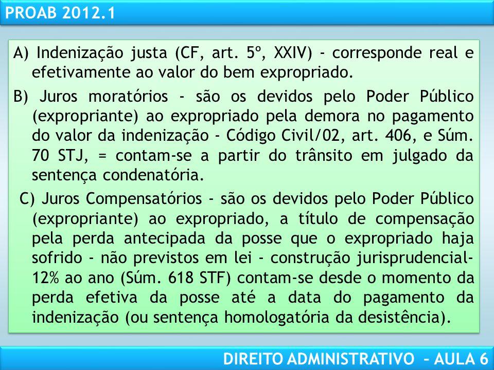 RESPONSABILIDADE CIVIL AULA 1 PROAB 2012.1 DIREITO ADMINISTRATIVO – AULA 6 A) Indenização justa (CF, art.