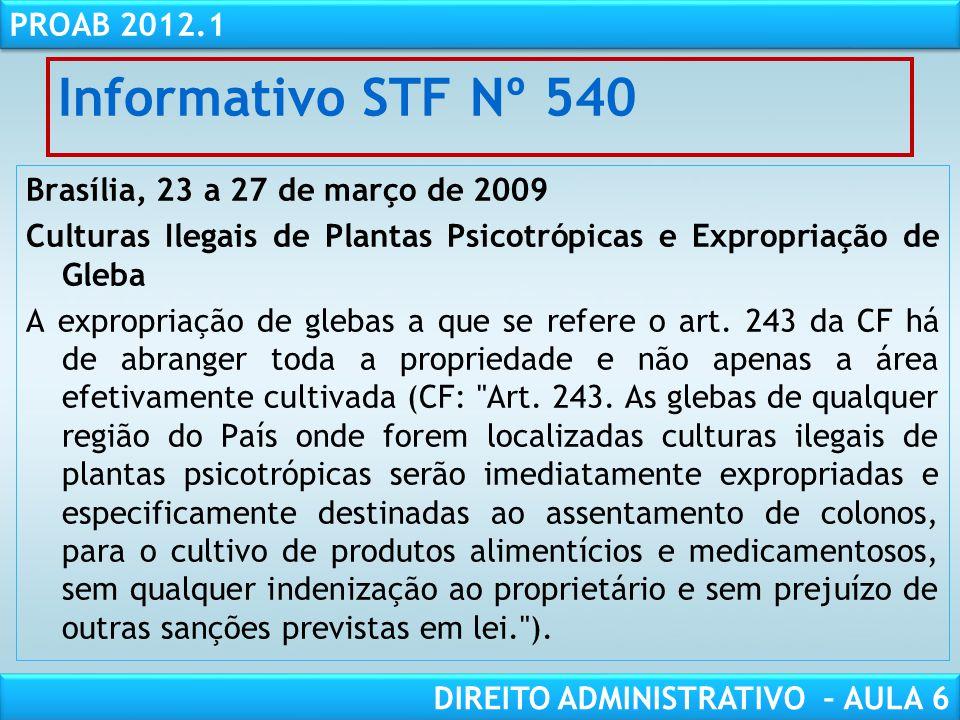 RESPONSABILIDADE CIVIL AULA 1 PROAB 2012.1 DIREITO ADMINISTRATIVO – AULA 6 Informativo STF Nº 540 Brasília, 23 a 27 de março de 2009 Culturas Ilegais de Plantas Psicotrópicas e Expropriação de Gleba A expropriação de glebas a que se refere o art.