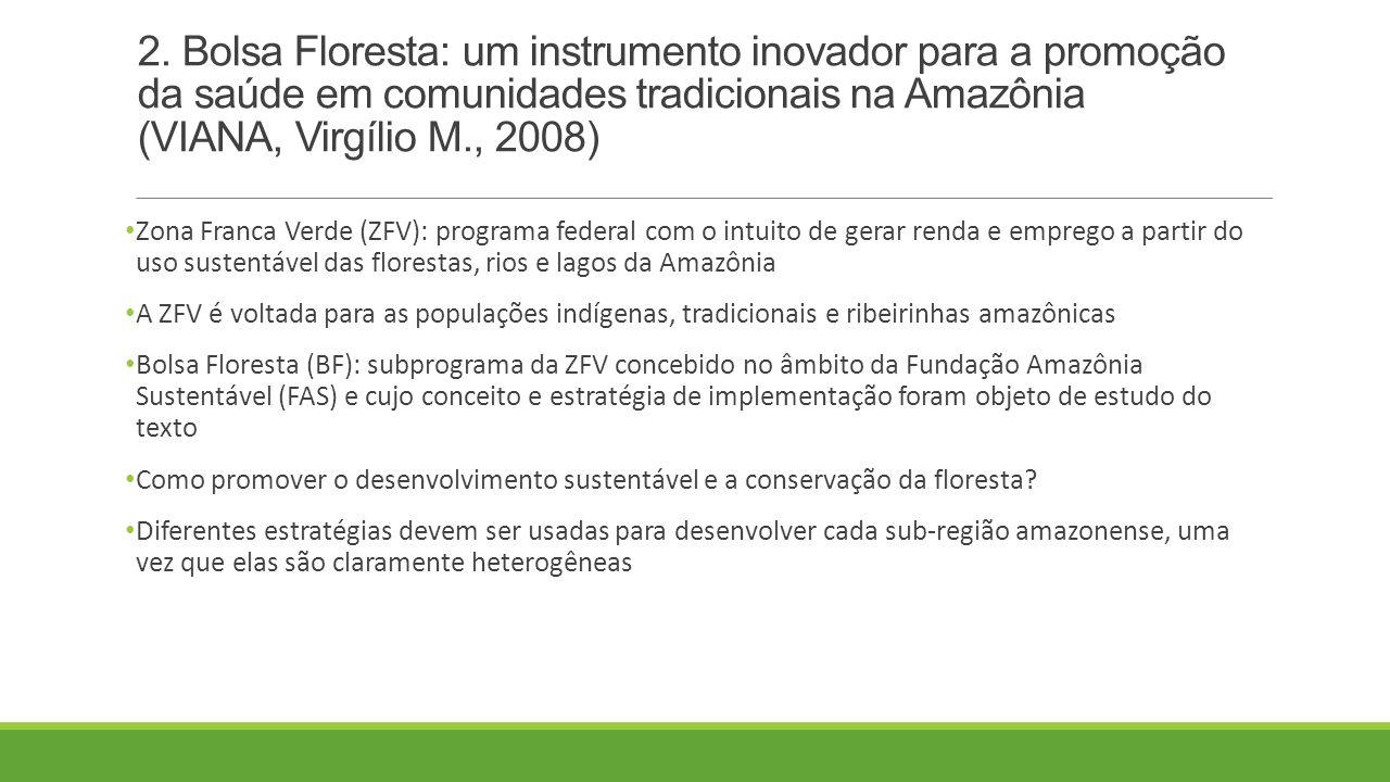 2. Bolsa Floresta: um instrumento inovador para a promoção da saúde em comunidades tradicionais na Amazônia (VIANA, Virgílio M., 2008) Zona Franca Ver