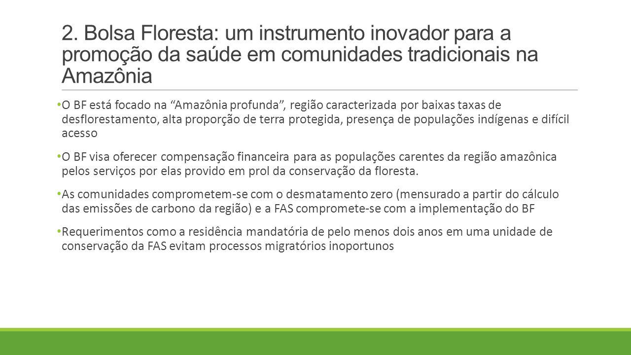 2. Bolsa Floresta: um instrumento inovador para a promoção da saúde em comunidades tradicionais na Amazônia O BF está focado na Amazônia profunda, reg
