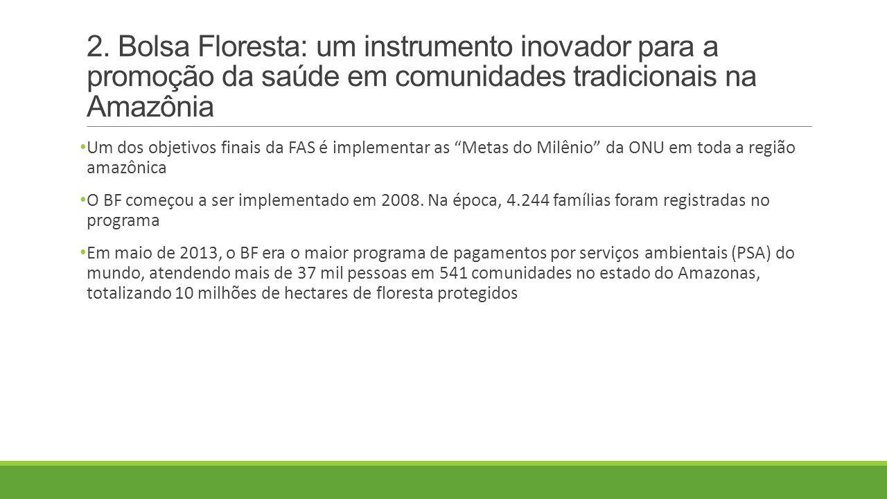 2. Bolsa Floresta: um instrumento inovador para a promoção da saúde em comunidades tradicionais na Amazônia Um dos objetivos finais da FAS é implement