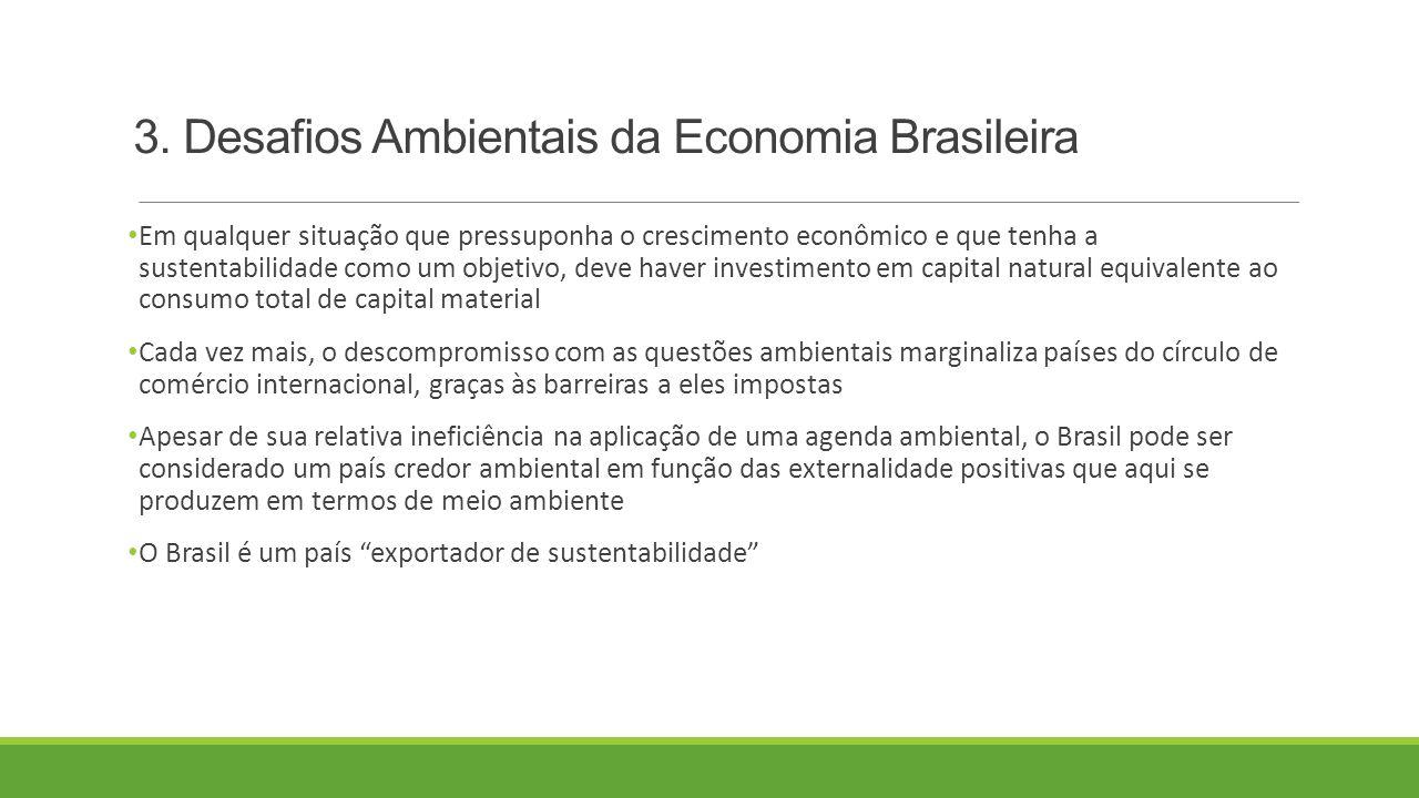 3. Desafios Ambientais da Economia Brasileira Em qualquer situação que pressuponha o crescimento econômico e que tenha a sustentabilidade como um obje