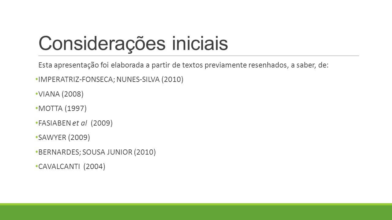 Considerações iniciais Esta apresentação foi elaborada a partir de textos previamente resenhados, a saber, de: IMPERATRIZ-FONSECA; NUNES-SILVA (2010) VIANA (2008) MOTTA (1997) FASIABEN et al (2009) SAWYER (2009) BERNARDES; SOUSA JUNIOR (2010) CAVALCANTI (2004)
