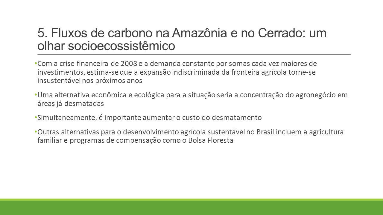 5. Fluxos de carbono na Amazônia e no Cerrado: um olhar socioecossistêmico Com a crise financeira de 2008 e a demanda constante por somas cada vez mai