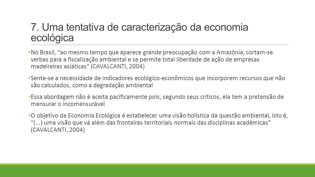 7. Uma tentativa de caracterização da economia ecológica No Brasil, ao mesmo tempo que aparece grande preocupação com a Amazônia, cortam-se verbas par
