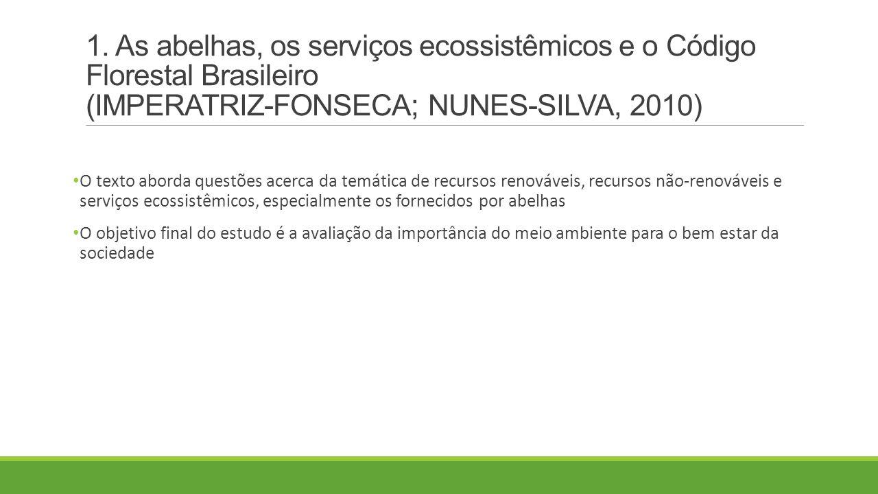 1. As abelhas, os serviços ecossistêmicos e o Código Florestal Brasileiro (IMPERATRIZ-FONSECA; NUNES-SILVA, 2010) O texto aborda questões acerca da te