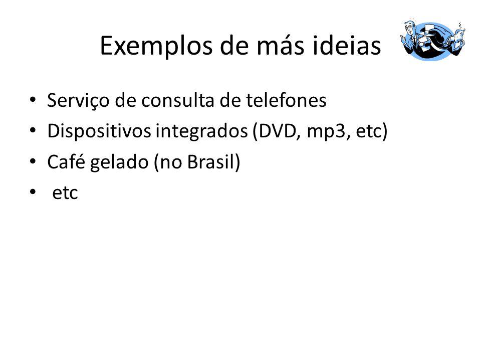 Exemplos de más ideias Serviço de consulta de telefones Dispositivos integrados (DVD, mp3, etc) Café gelado (no Brasil) etc