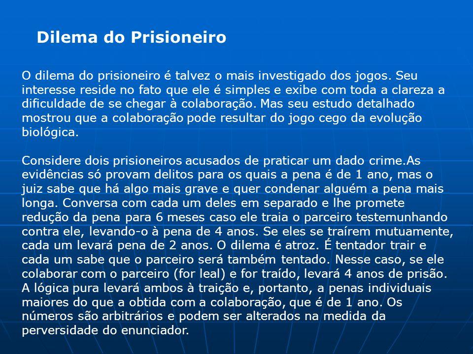 Dilema do Prisioneiro O dilema do prisioneiro é talvez o mais investigado dos jogos.