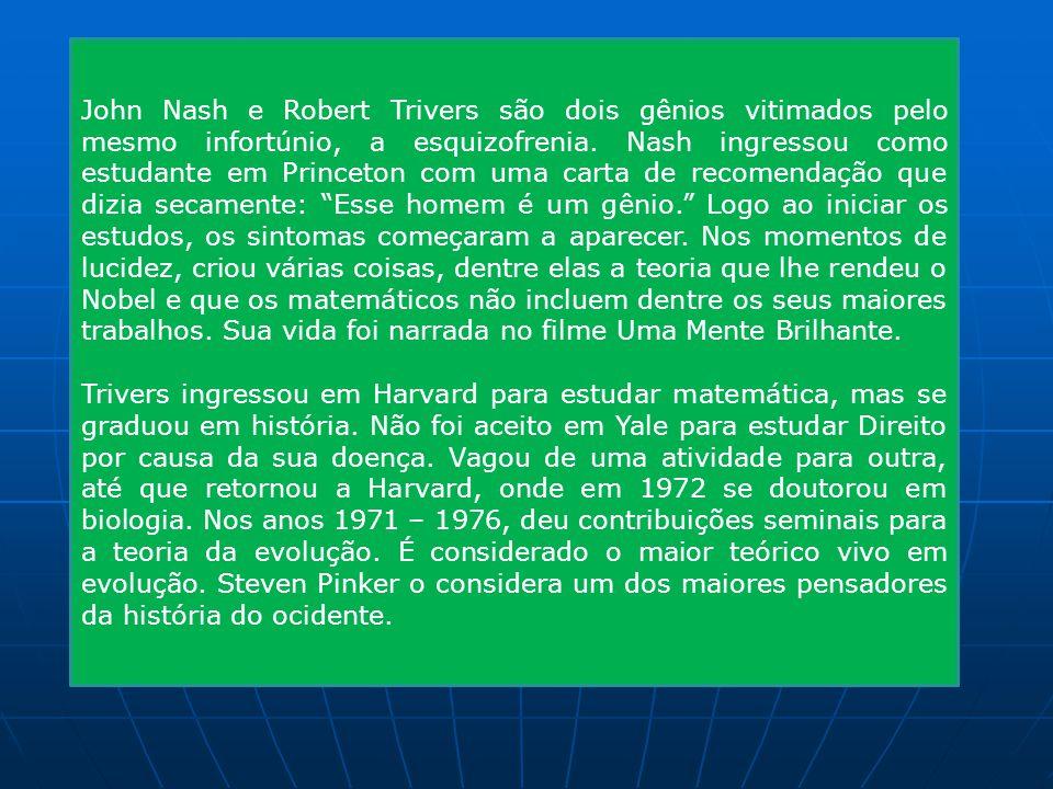 John Nash e Robert Trivers são dois gênios vitimados pelo mesmo infortúnio, a esquizofrenia.