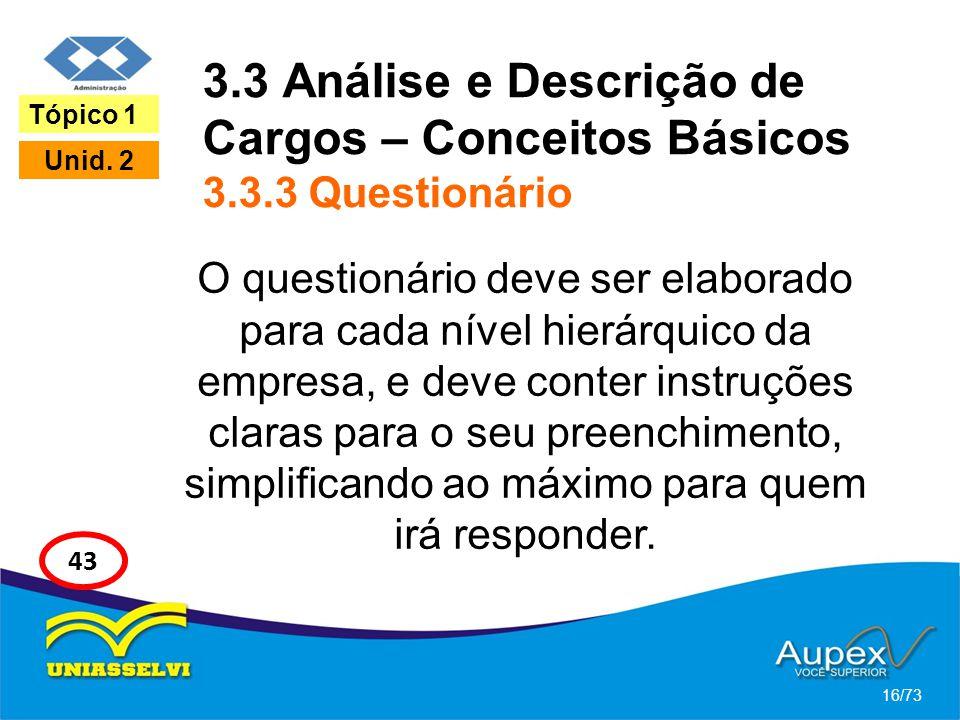 3.3 Análise e Descrição de Cargos – Conceitos Básicos 3.3.3 Questionário O questionário deve ser elaborado para cada nível hierárquico da empresa, e d