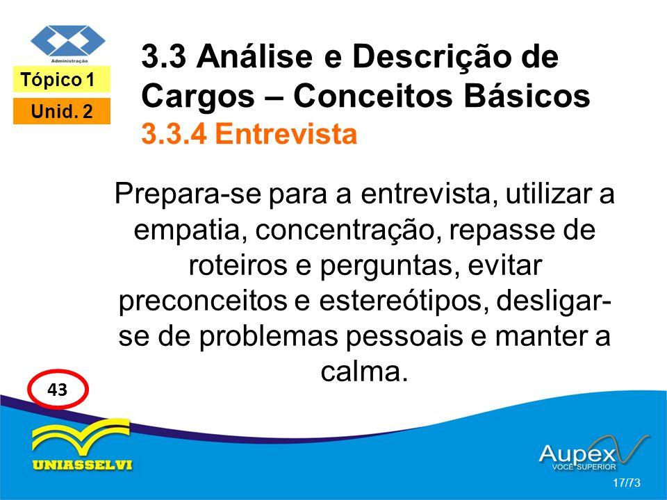 3.3 Análise e Descrição de Cargos – Conceitos Básicos 3.3.4 Entrevista Prepara-se para a entrevista, utilizar a empatia, concentração, repasse de rote