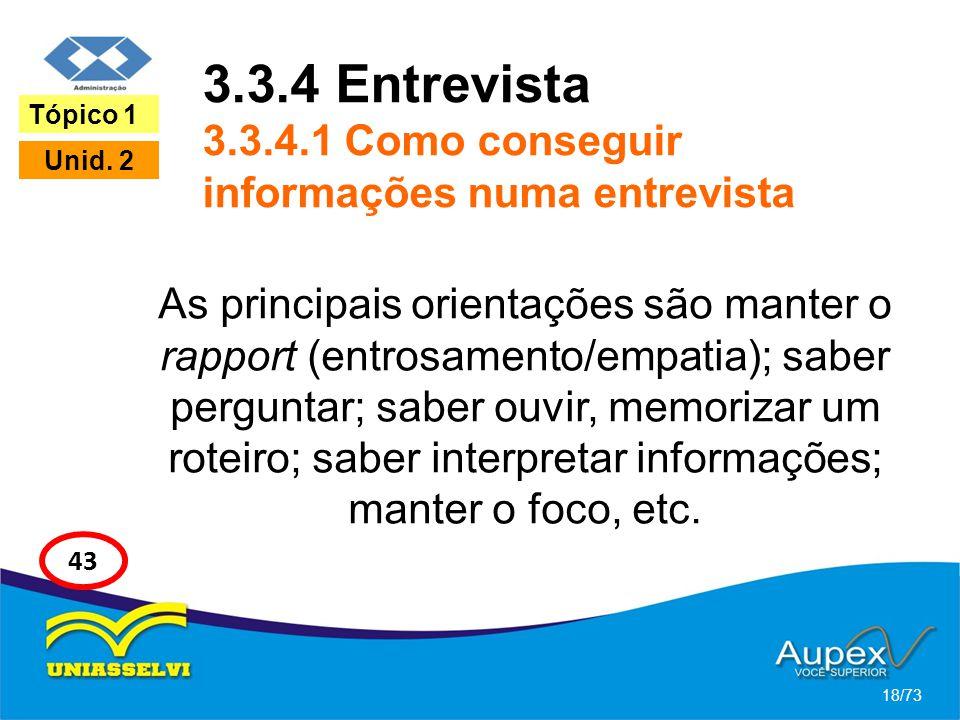 3.3.4 Entrevista 3.3.4.1 Como conseguir informações numa entrevista As principais orientações são manter o rapport (entrosamento/empatia); saber pergu