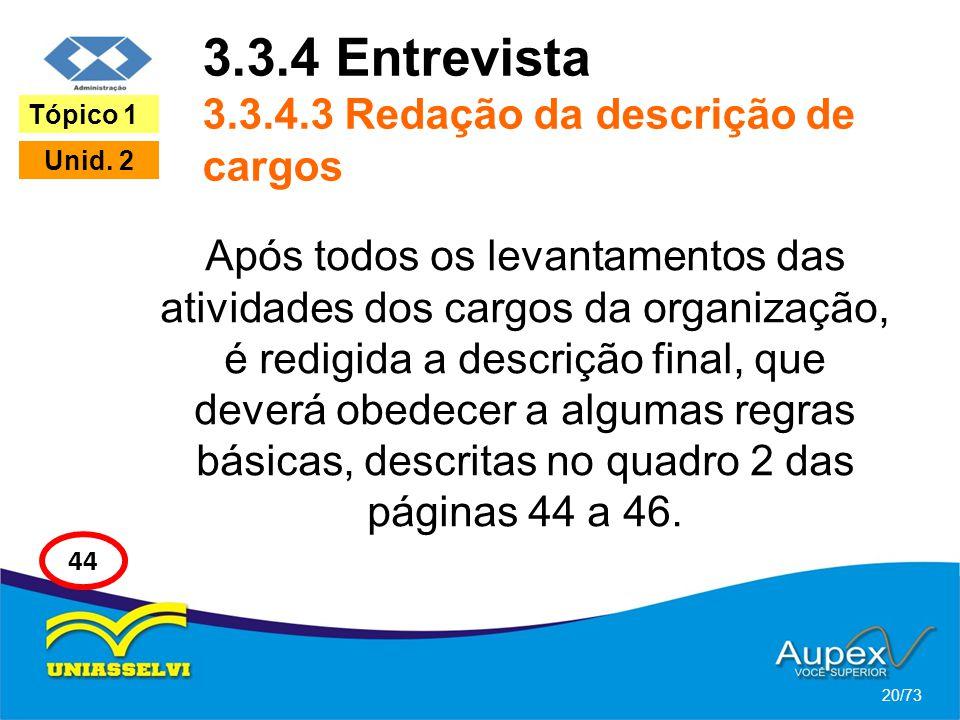 3.3.4 Entrevista 3.3.4.3 Redação da descrição de cargos Após todos os levantamentos das atividades dos cargos da organização, é redigida a descrição f
