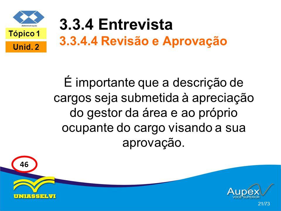 3.3.4 Entrevista 3.3.4.4 Revisão e Aprovação É importante que a descrição de cargos seja submetida à apreciação do gestor da área e ao próprio ocupant