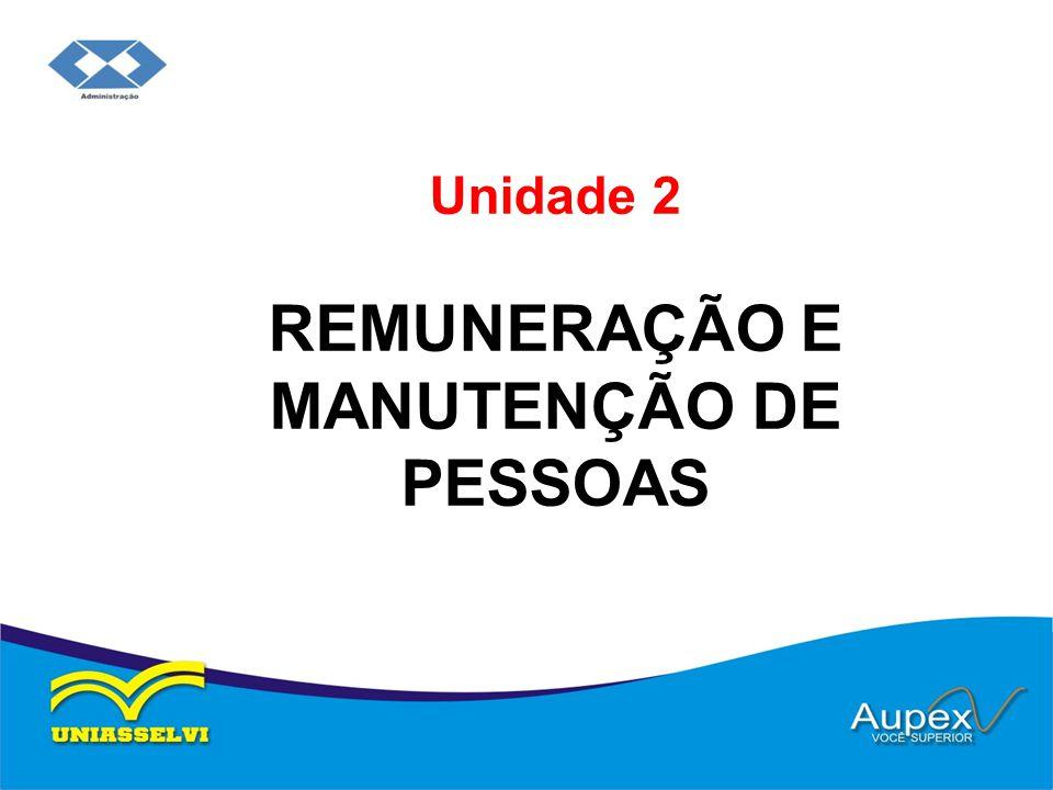 Unidade 2 REMUNERAÇÃO E MANUTENÇÃO DE PESSOAS