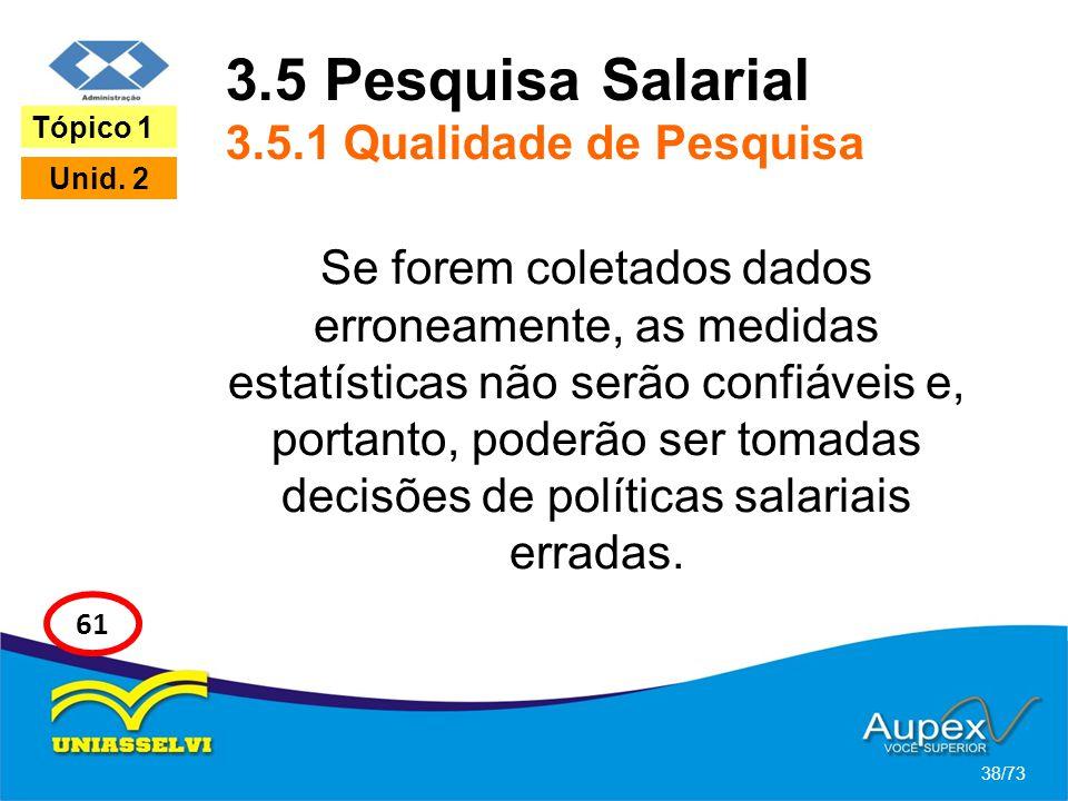 3.5 Pesquisa Salarial 3.5.1 Qualidade de Pesquisa Se forem coletados dados erroneamente, as medidas estatísticas não serão confiáveis e, portanto, pod