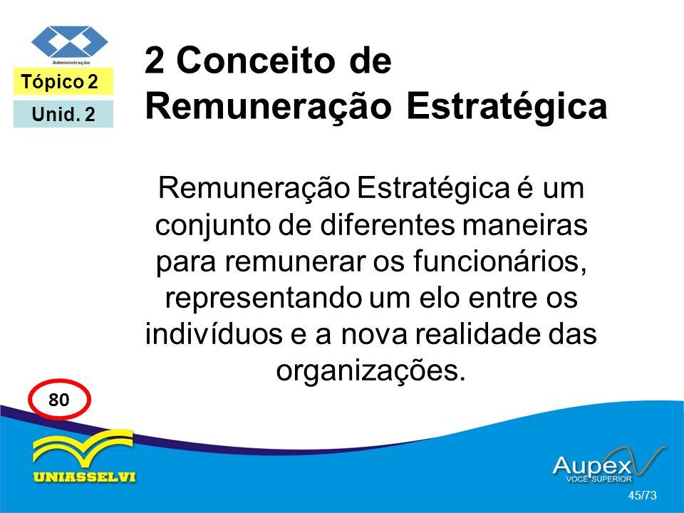 2 Conceito de Remuneração Estratégica Remuneração Estratégica é um conjunto de diferentes maneiras para remunerar os funcionários, representando um el