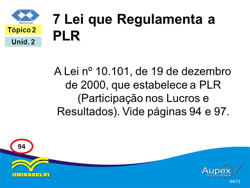 7 Lei que Regulamenta a PLR A Lei nº 10.101, de 19 de dezembro de 2000, que estabelece a PLR (Participação nos Lucros e Resultados). Vide páginas 94 e