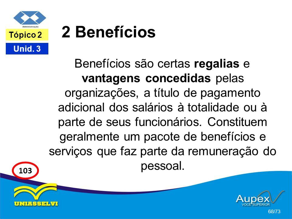 2 Benefícios Benefícios são certas regalias e vantagens concedidas pelas organizações, a título de pagamento adicional dos salários à totalidade ou à