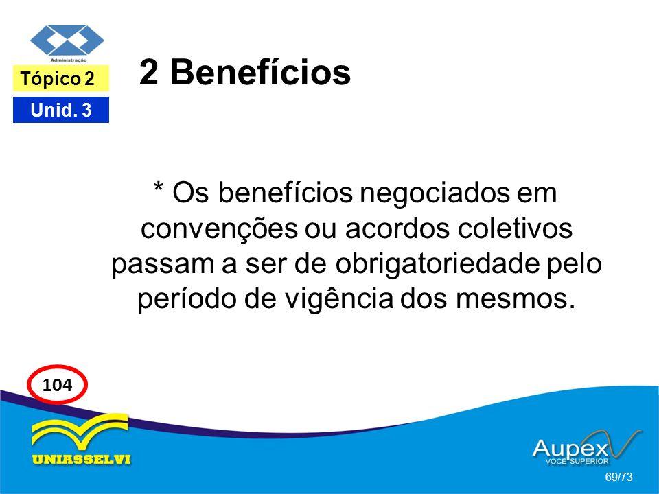 2 Benefícios * Os benefícios negociados em convenções ou acordos coletivos passam a ser de obrigatoriedade pelo período de vigência dos mesmos. 69/73