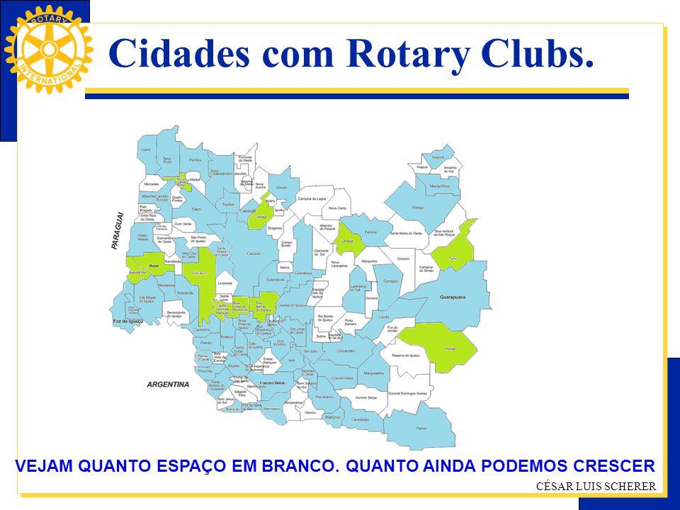CÉSAR LUIS SCHERER Cidades com Rotary Clubs. VEJAM QUANTO ESPAÇO EM BRANCO. QUANTO AINDA PODEMOS CRESCER